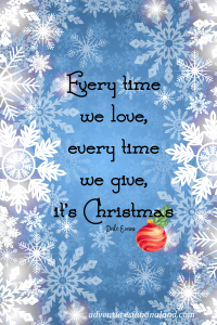 Every time we love, every time we give, it's Christmas