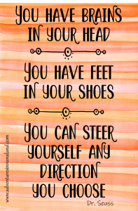 Dr. Seuss quote: You have brains in your head, you have shoes on your feet, you can steer yourself any direction you choose. Adventures in NanaLand - How to keep New Year's resolutions